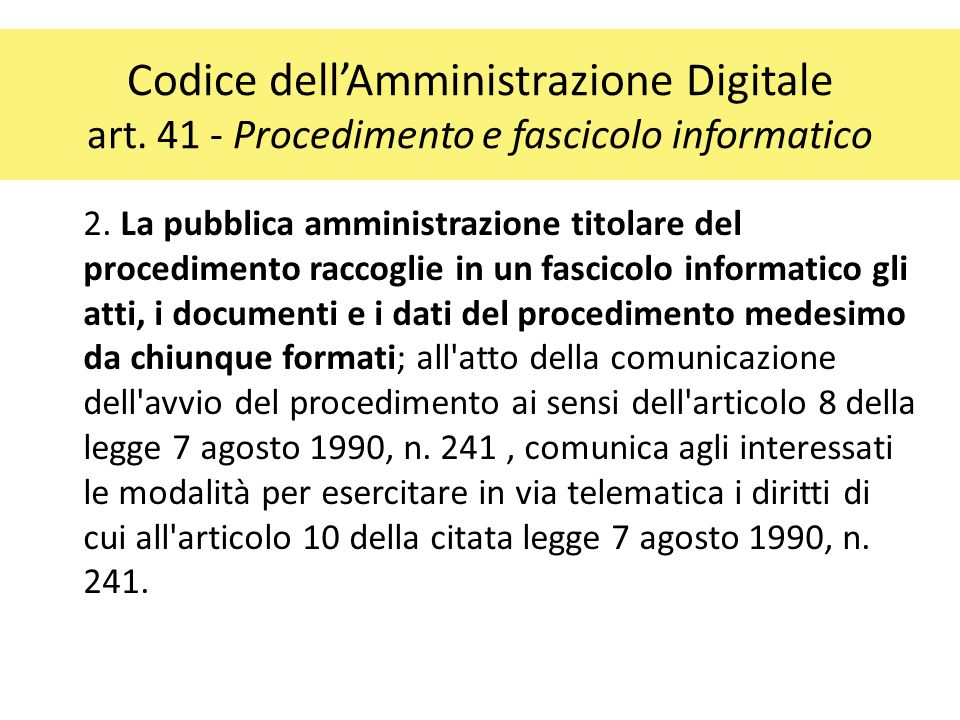 Codice dell'Amministrazione Digitale art. 41 - Procedimento e fascicolo informatico 2. La pubblica amministrazione titolare del procedimento raccoglie