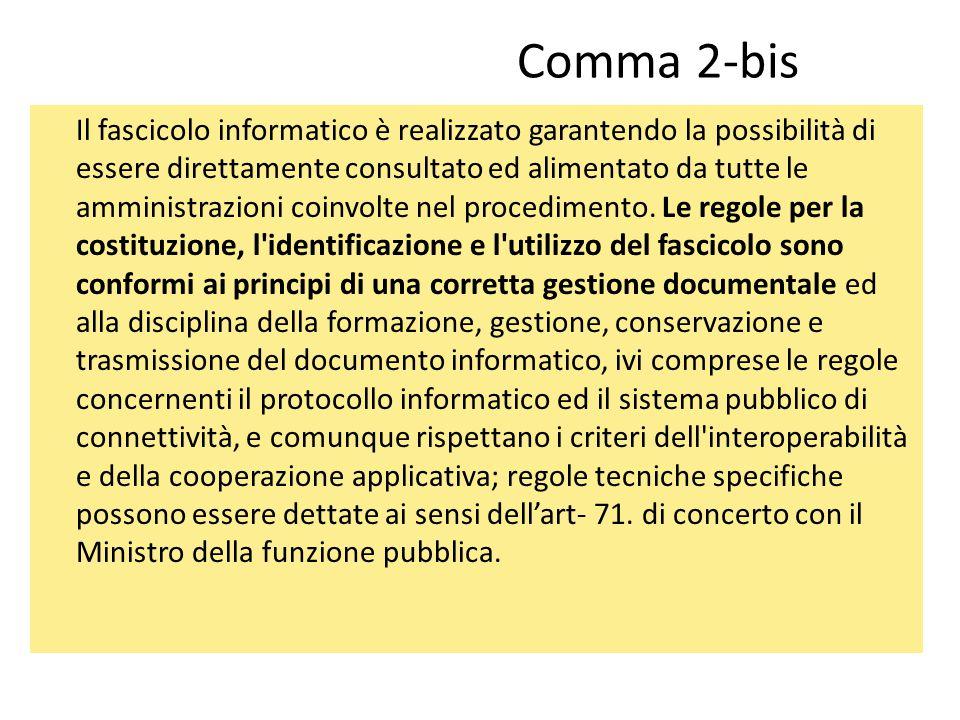 Comma 2-bis Il fascicolo informatico è realizzato garantendo la possibilità di essere direttamente consultato ed alimentato da tutte le amministrazion