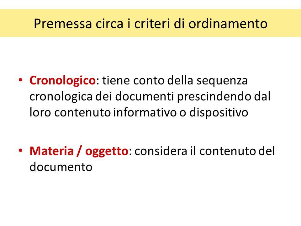 Premessa circa i criteri di ordinamento Cronologico: tiene conto della sequenza cronologica dei documenti prescindendo dal loro contenuto informativo