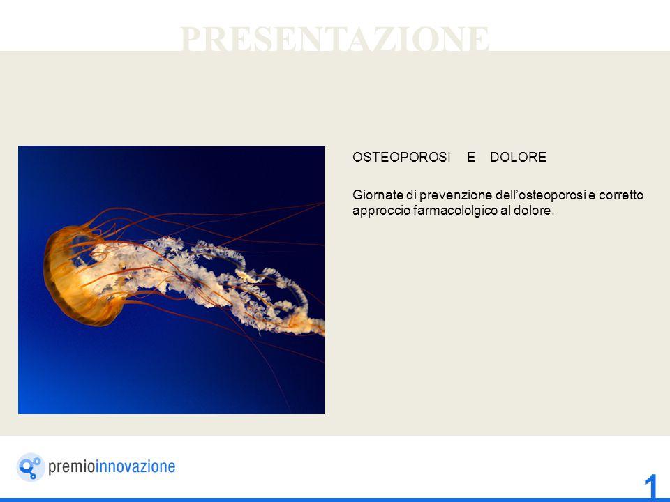 1 PRESENTAZIONE OSTEOPOROSI E DOLORE Giornate di prevenzione dell'osteoporosi e corretto approccio farmacololgico al dolore.