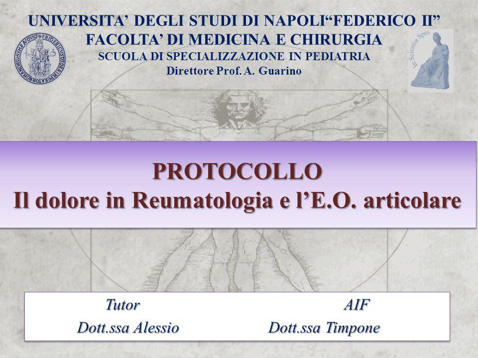 PROTOCOLLO Il dolore in Reumatologia e l'E.O. articolare TutorAIF Dott.ssa AlessioDott.ssa Timpone TutorAIF Dott.ssa AlessioDott.ssa Timpone UNIVERSIT