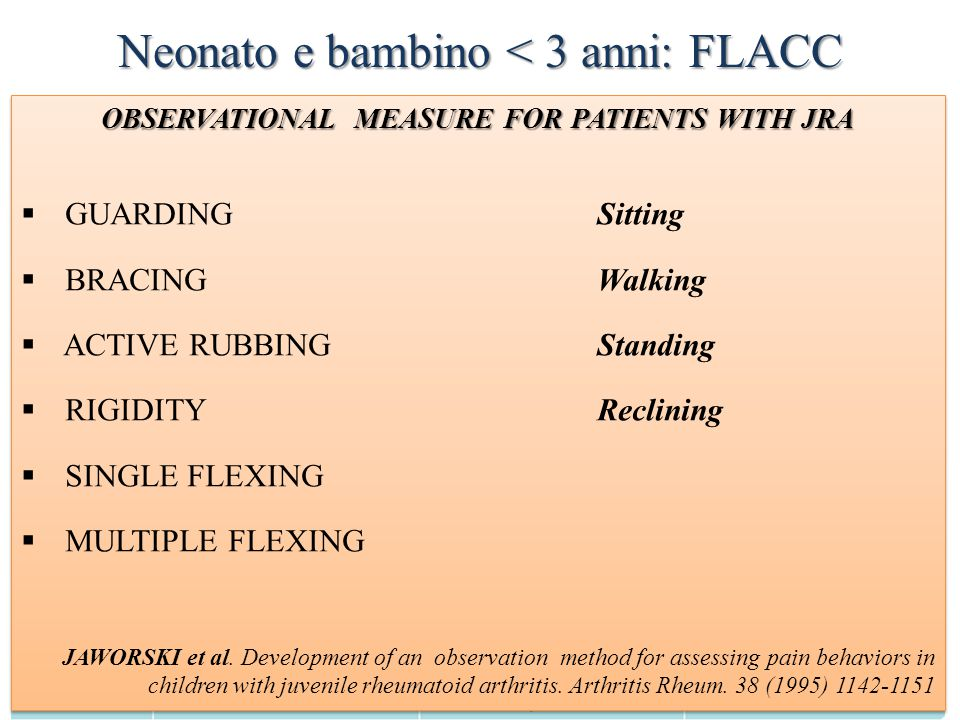 Neonato e bambino < 3 anni: FLACC OBSERVATIONAL MEASURE FOR PATIENTS WITH JRA  GUARDINGSitting  BRACING Walking  ACTIVE RUBBINGStanding  RIGIDITYR