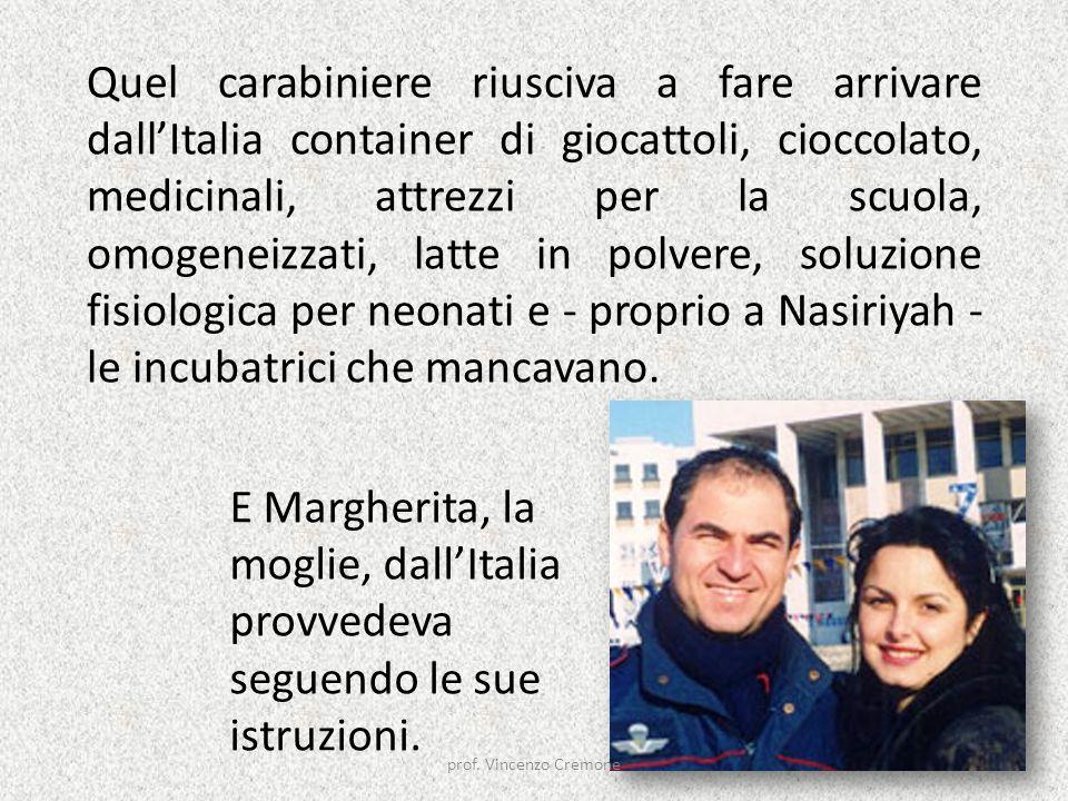 E Margherita, la moglie, dall'Italia provvedeva seguendo le sue istruzioni. Quel carabiniere riusciva a fare arrivare dall'Italia container di giocatt