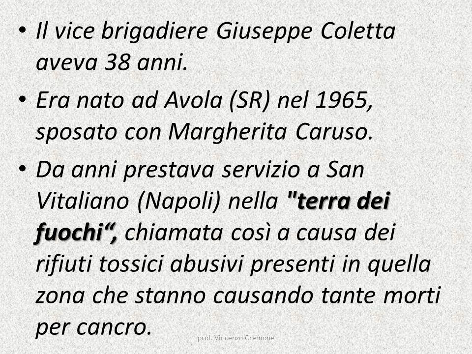 Il vice brigadiere Giuseppe Coletta aveva 38 anni. Era nato ad Avola (SR) nel 1965, sposato con Margherita Caruso.