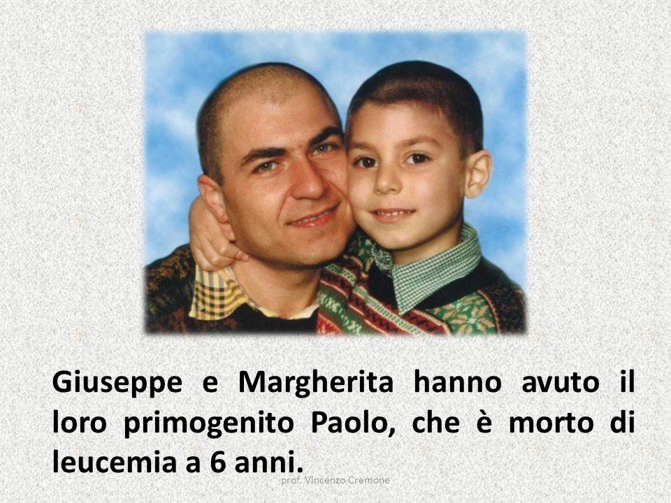 Giuseppe e Margherita hanno avuto il loro primogenito Paolo, che è morto di leucemia a 6 anni. prof. Vincenzo Cremone