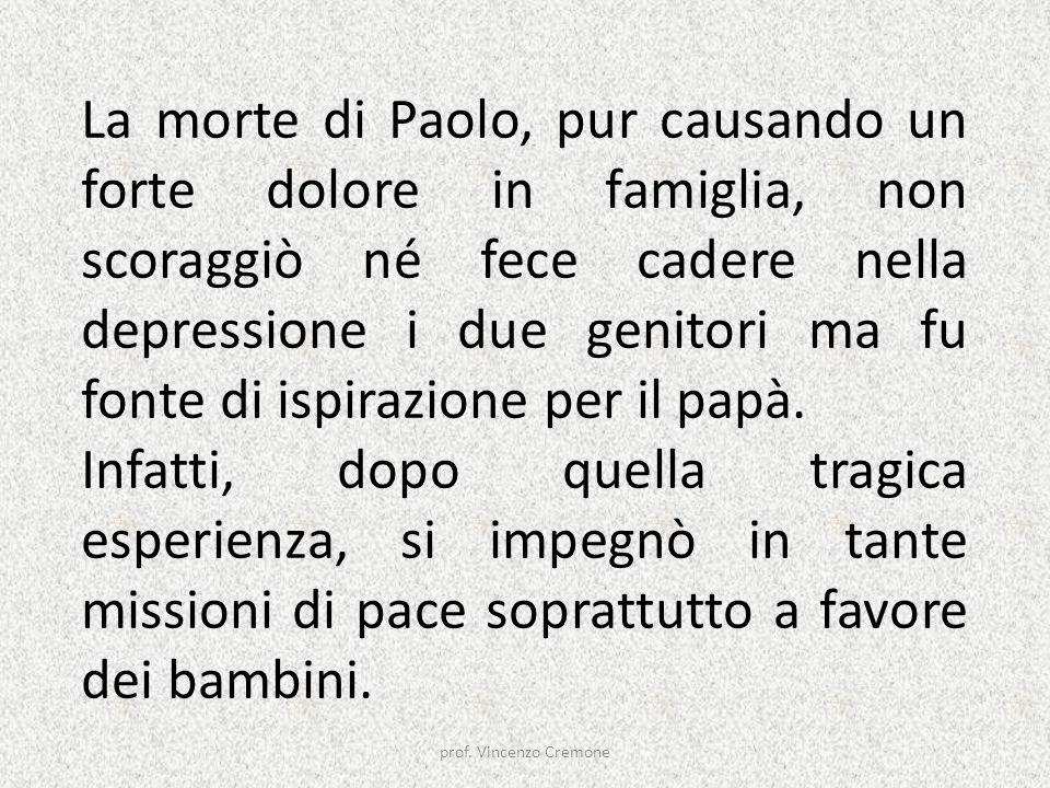 La morte di Paolo, pur causando un forte dolore in famiglia, non scoraggiò né fece cadere nella depressione i due genitori ma fu fonte di ispirazione