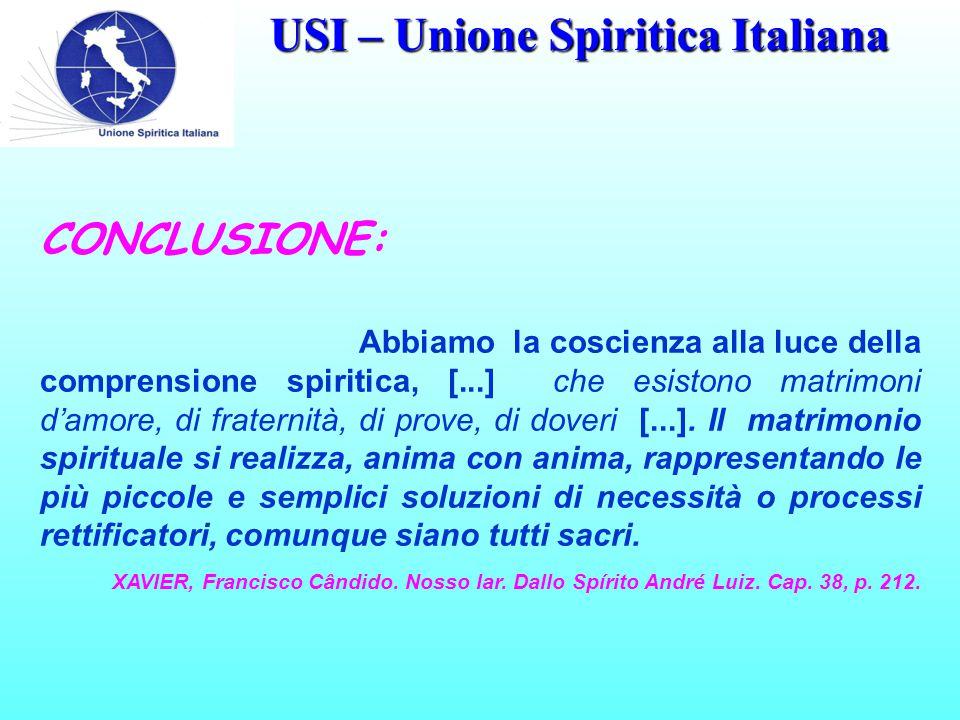 USI – Unione Spiritica Italiana CONCLUSIONE: Abbiamo la coscienza alla luce della comprensione spiritica, [...] che esistono matrimoni d'amore, di fraternità, di prove, di doveri [...].
