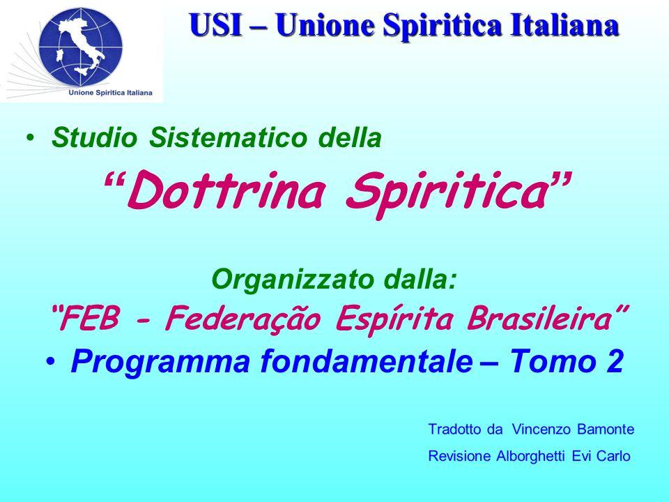 USI – Unione Spiritica Italiana Studio Sistematico della Dottrina Spiritica Organizzato dalla: FEB - Federação Espírita Brasileira Programma fondamentale – Tomo 2