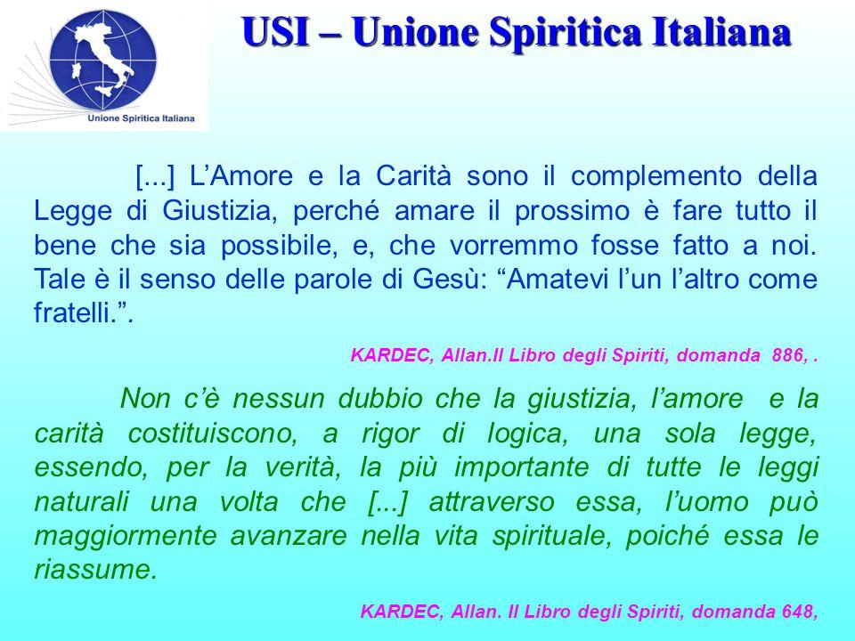 USI – Unione Spiritica Italiana [...] L'Amore e la Carità sono il complemento della Legge di Giustizia, perché amare il prossimo è fare tutto il bene che sia possibile, e, che vorremmo fosse fatto a noi.