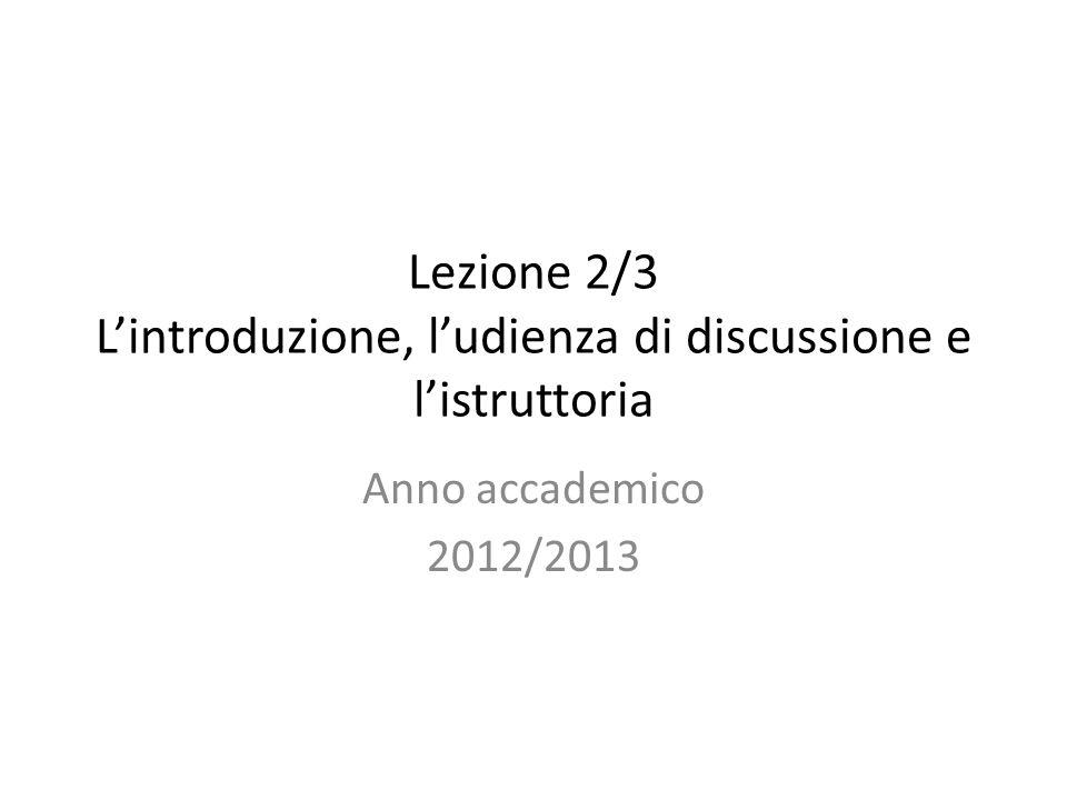 Lezione 2/3 L'introduzione, l'udienza di discussione e l'istruttoria Anno accademico 2012/2013