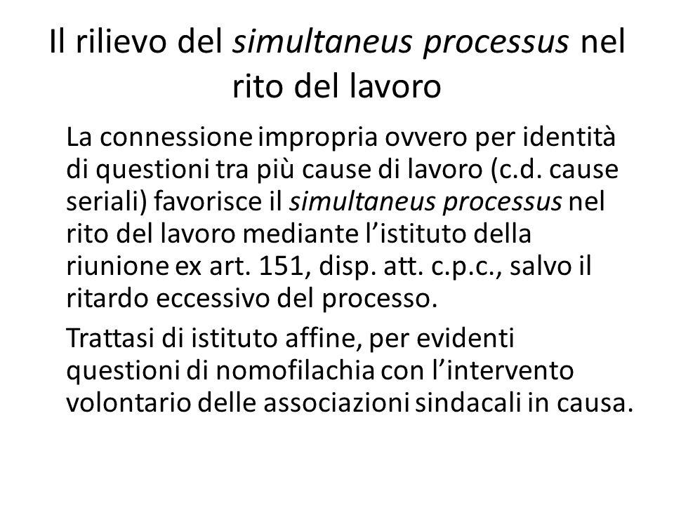Il rilievo del simultaneus processus nel rito del lavoro La connessione impropria ovvero per identità di questioni tra più cause di lavoro (c.d. cause