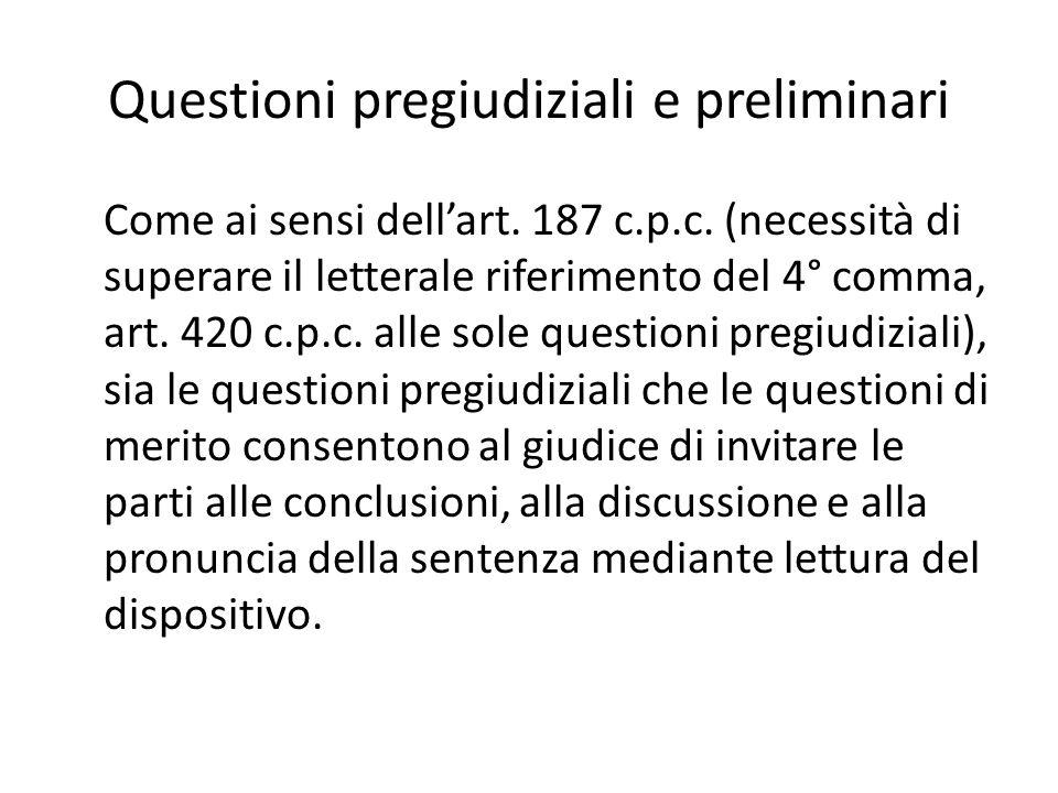 Questioni pregiudiziali e preliminari Come ai sensi dell'art. 187 c.p.c. (necessità di superare il letterale riferimento del 4° comma, art. 420 c.p.c.