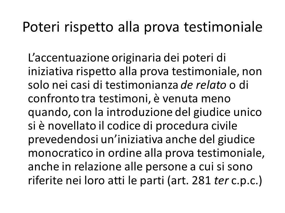 Poteri rispetto alla prova testimoniale L'accentuazione originaria dei poteri di iniziativa rispetto alla prova testimoniale, non solo nei casi di tes