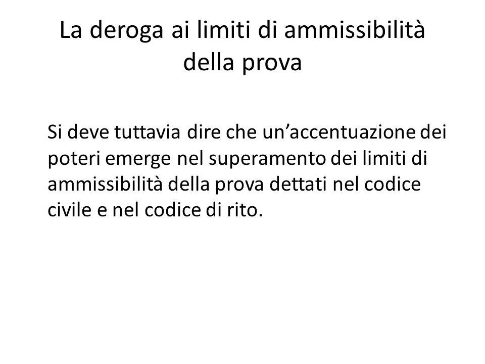 La deroga ai limiti di ammissibilità della prova Si deve tuttavia dire che un'accentuazione dei poteri emerge nel superamento dei limiti di ammissibil