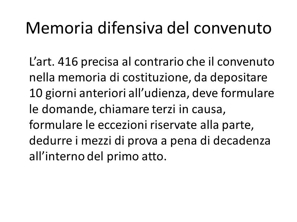 Memoria difensiva del convenuto L'art. 416 precisa al contrario che il convenuto nella memoria di costituzione, da depositare 10 giorni anteriori all'