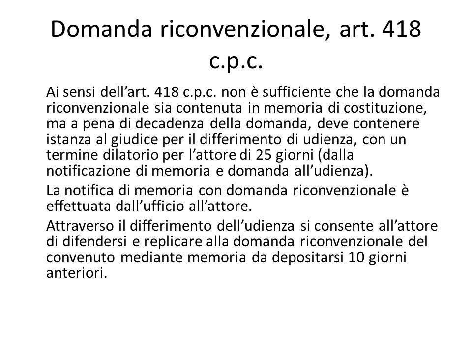 Domanda riconvenzionale, art. 418 c.p.c. Ai sensi dell'art. 418 c.p.c. non è sufficiente che la domanda riconvenzionale sia contenuta in memoria di co