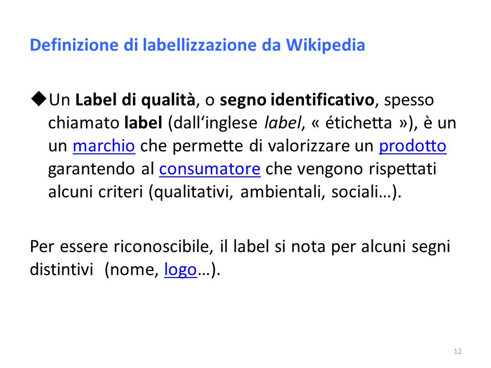 Definizione di labellizzazione da Wikipedia  Un Label di qualità, o segno identificativo, spesso chiamato label (dall'inglese label, « étichetta »),