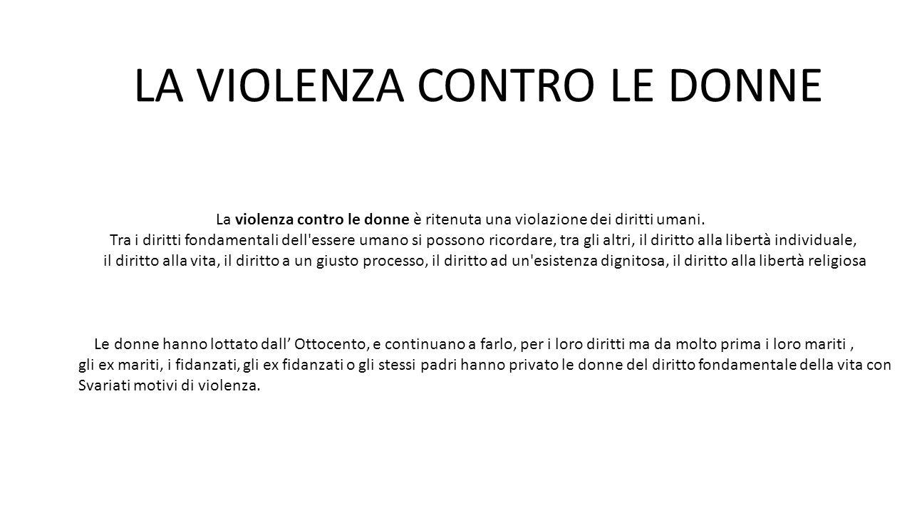 La violenza contro le donne è ritenuta una violazione dei diritti umani. Tra i diritti fondamentali dell'essere umano si possono ricordare, tra gli al