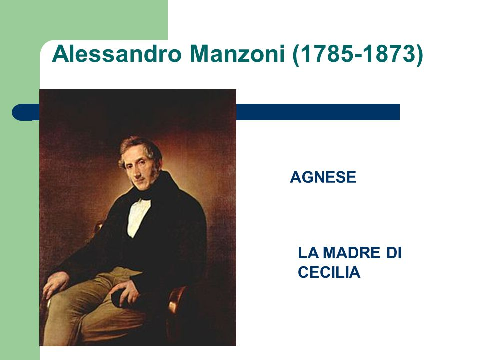 Alessandro Manzoni (1785-1873) AGNESE LA MADRE DI CECILIA