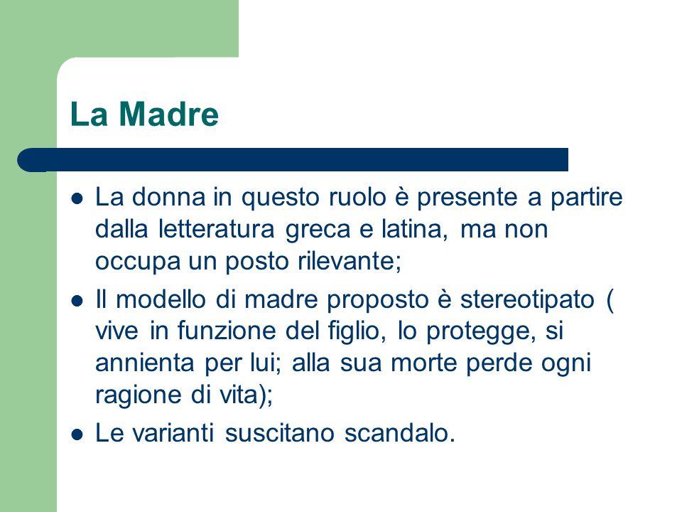 La Madre La donna in questo ruolo è presente a partire dalla letteratura greca e latina, ma non occupa un posto rilevante; Il modello di madre propost