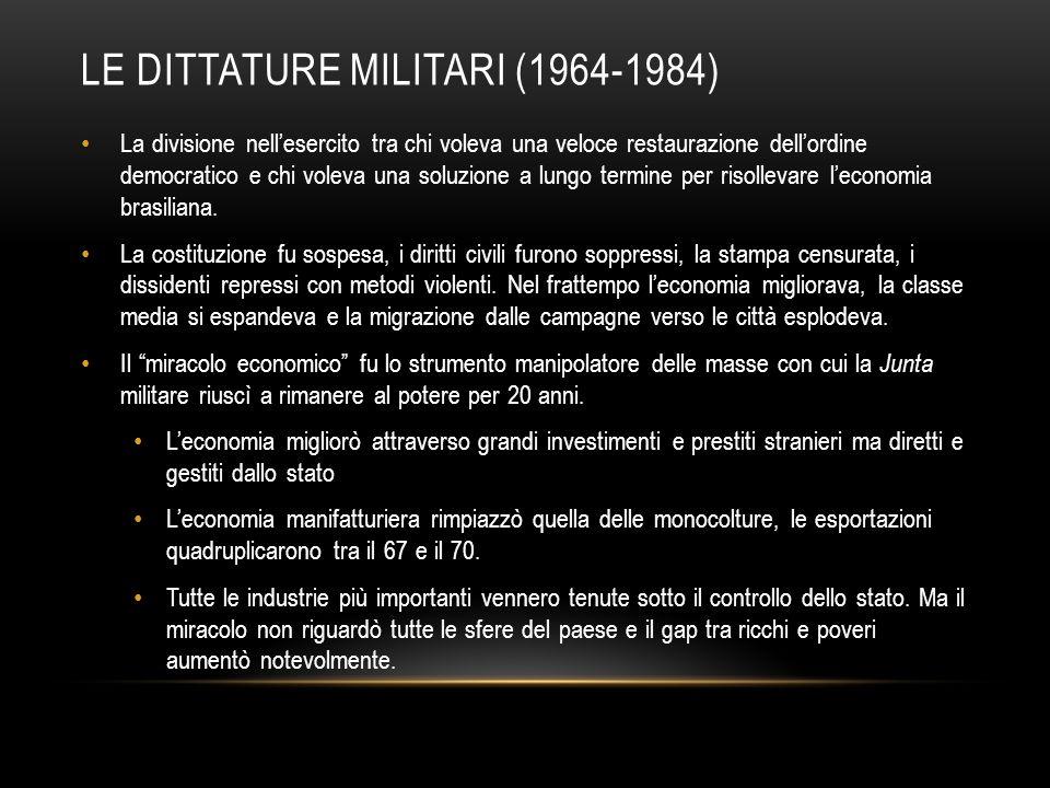 LE DITTATURE MILITARI (1964-1984) La divisione nell'esercito tra chi voleva una veloce restaurazione dell'ordine democratico e chi voleva una soluzion