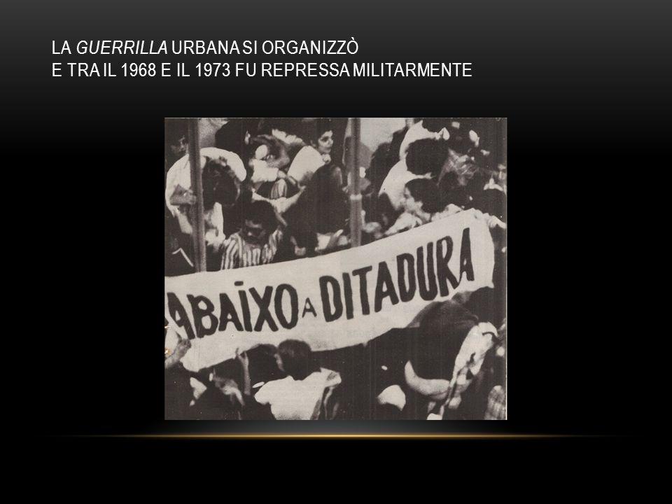 LA GUERRILLA URBANA SI ORGANIZZÒ E TRA IL 1968 E IL 1973 FU REPRESSA MILITARMENTE