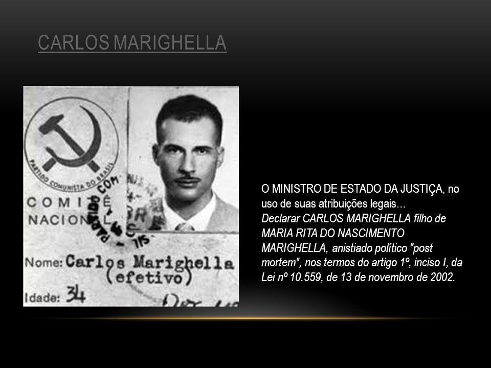 CARLOS MARIGHELLA O MINISTRO DE ESTADO DA JUSTIÇA, no uso de suas atribuições legais… Declarar CARLOS MARIGHELLA filho de MARIA RITA DO NASCIMENTO MAR
