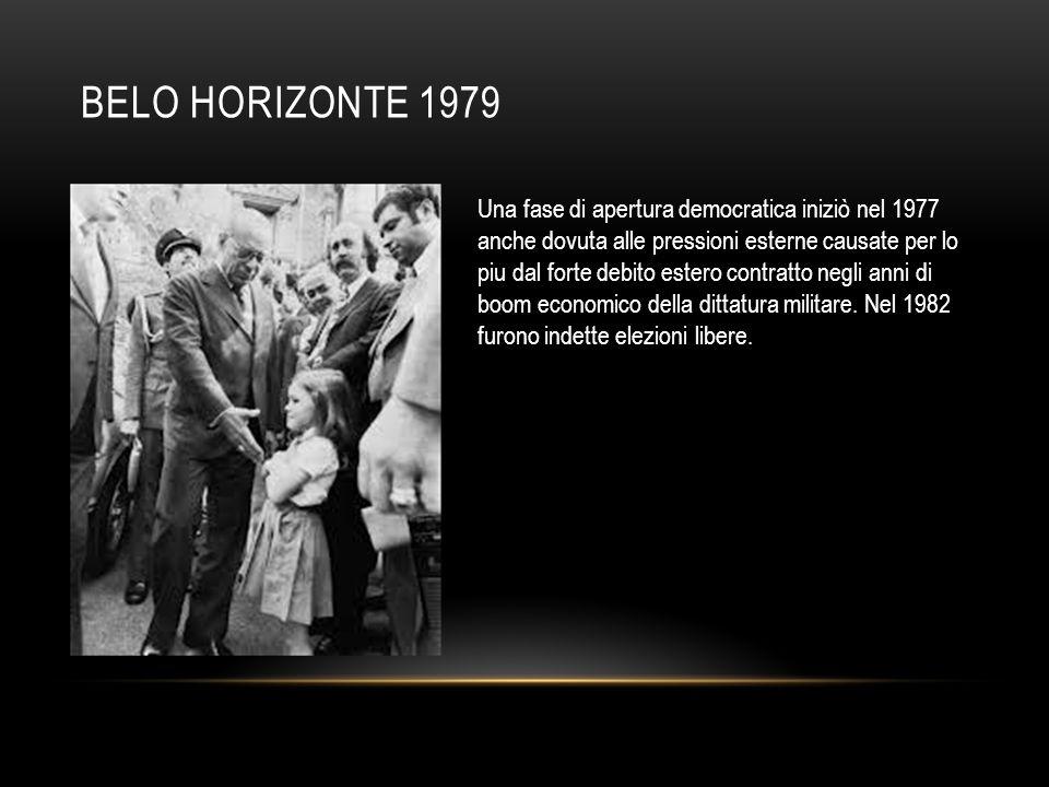 BELO HORIZONTE 1979 Una fase di apertura democratica iniziò nel 1977 anche dovuta alle pressioni esterne causate per lo piu dal forte debito estero co