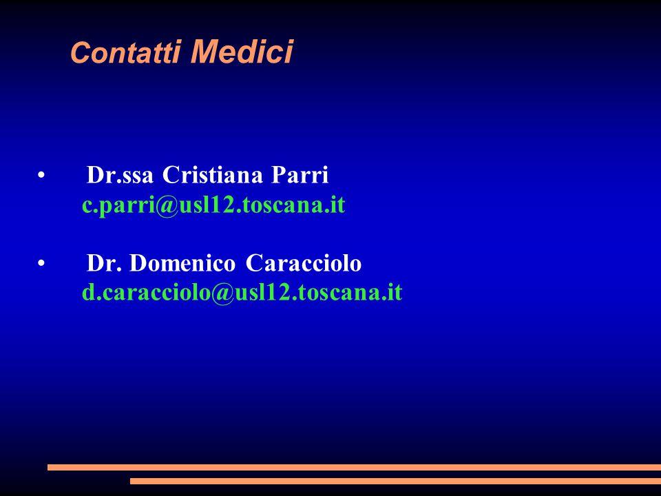Contatt i Medici Dr.ssa Cristiana Parri c.parri@usl12.toscana.it Dr. Domenico Caracciolo d.caracciolo@usl12.toscana.it