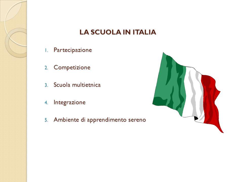 LA SCUOLA IN ITALIA 1. Partecipazione 2. Competizione 3. Scuola multietnica 4. Integrazione 5. Ambiente di apprendimento sereno
