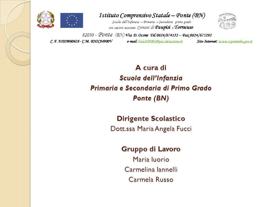 A cura di Scuola dell'Infanzia Primaria e Secondaria di Primo Grado Ponte (BN) Dirigente Scolastico Dott.ssa Maria Angela Fucci Gruppo di Lavoro Maria