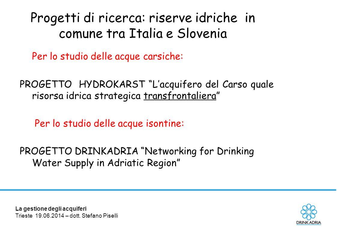 La gestione degli acquiferi Trieste 19.06.2014 – dott. Stefano Piselli Progetti di ricerca: riserve idriche in comune tra Italia e Slovenia Per lo stu