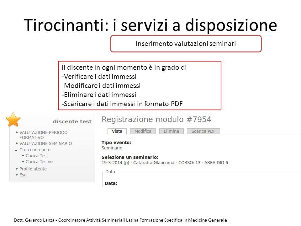Tirocinanti: i servizi a disposizione Il discente in ogni momento è in grado di -Verificare i dati immessi -Modificare i dati immessi -Eliminare i dat