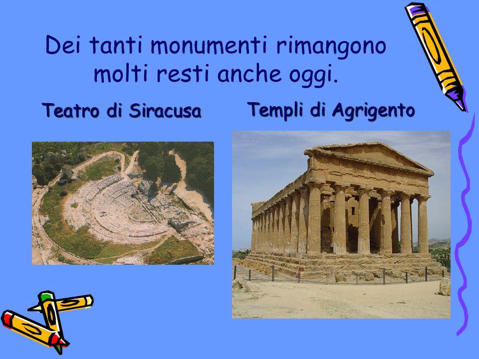 Dei tanti monumenti rimangono molti resti anche oggi. Teatro di Siracusa Templi di Agrigento