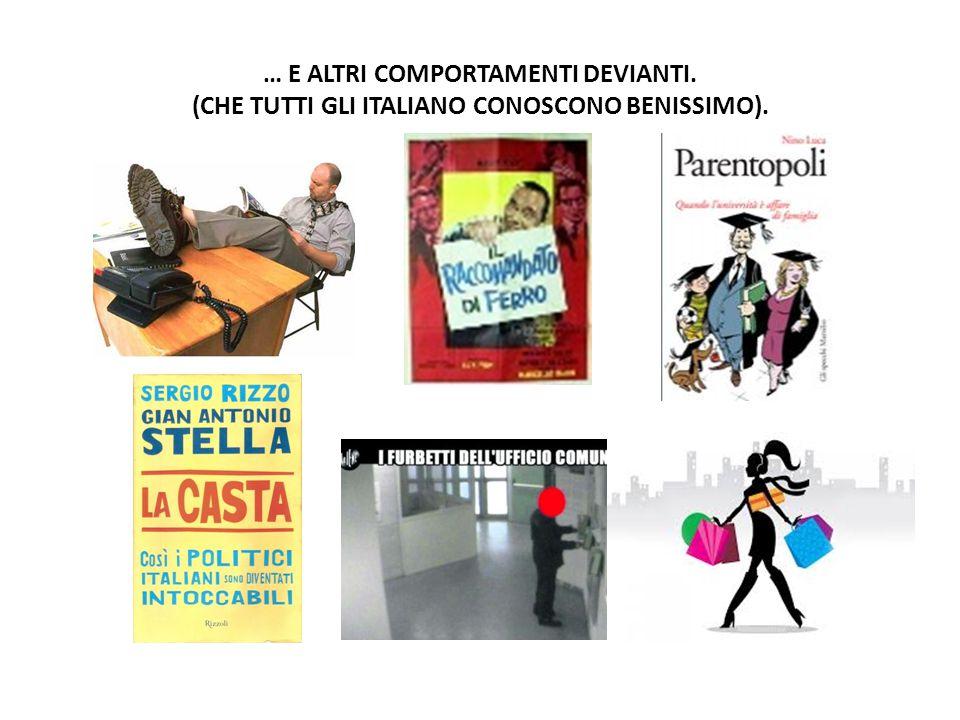 … E ALTRI COMPORTAMENTI DEVIANTI. (CHE TUTTI GLI ITALIANO CONOSCONO BENISSIMO).