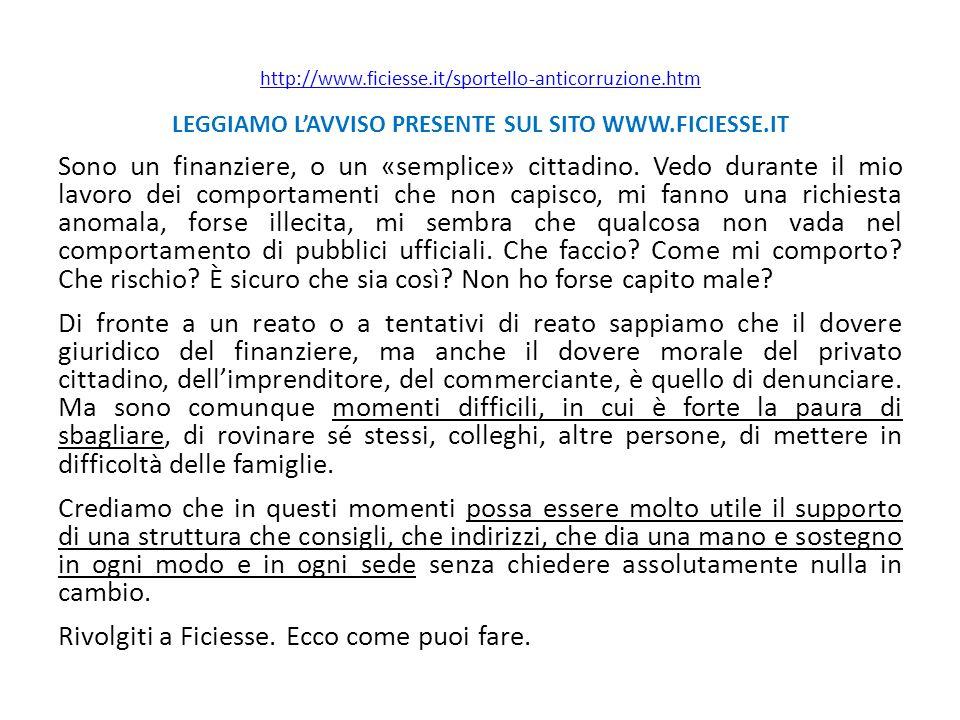 http://www.ficiesse.it/sportello-anticorruzione.htm LEGGIAMO L'AVVISO PRESENTE SUL SITO WWW.FICIESSE.IT Sono un finanziere, o un «semplice» cittadino.