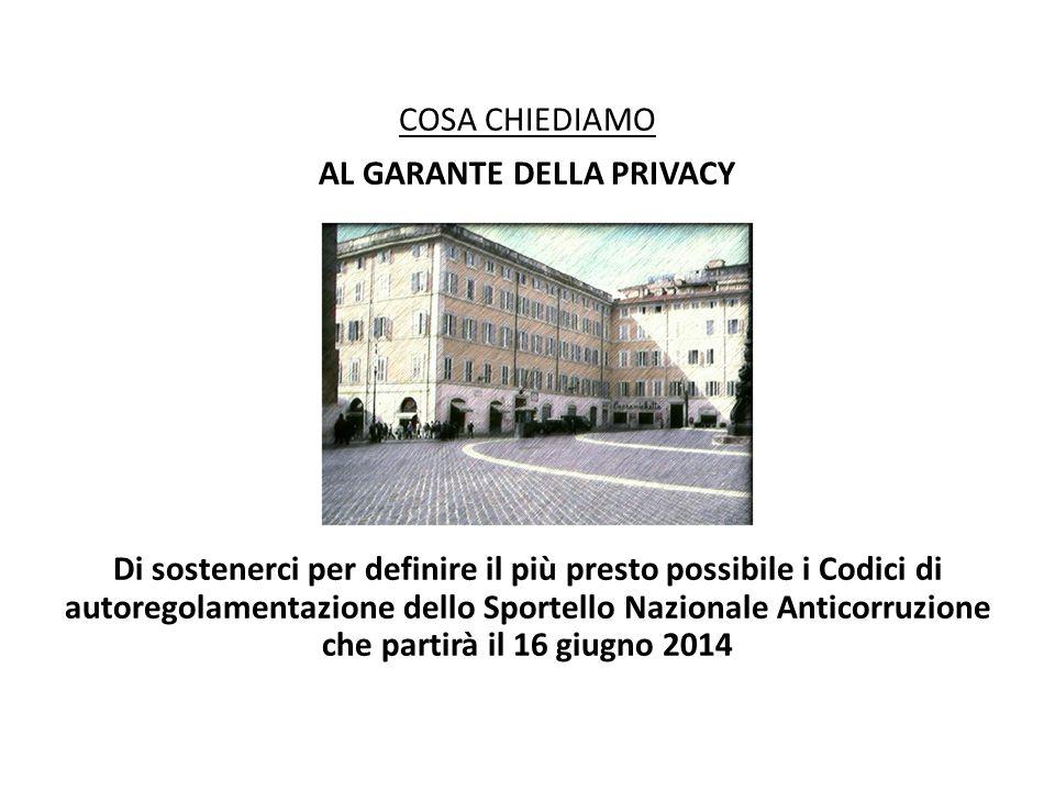 AL GARANTE DELLA PRIVACY Di sostenerci per definire il più presto possibile i Codici di autoregolamentazione dello Sportello Nazionale Anticorruzione che partirà il 16 giugno 2014