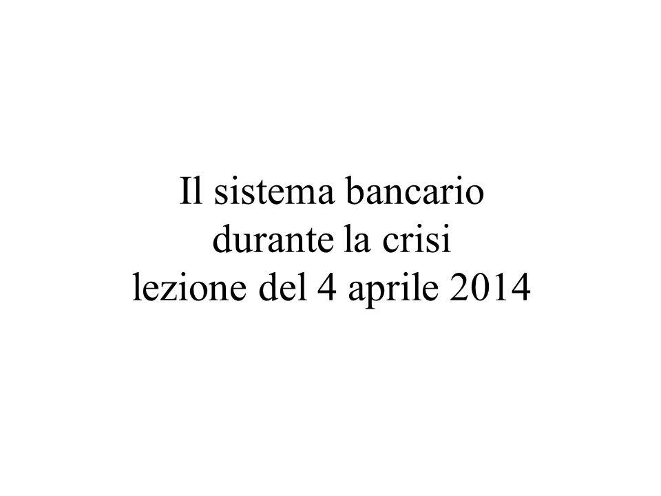 Il sistema bancario durante la crisi lezione del 4 aprile 2014
