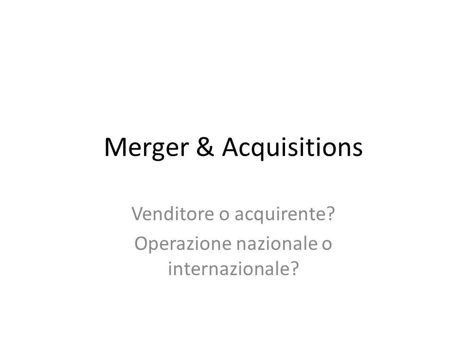 Merger & Acquisitions Venditore o acquirente? Operazione nazionale o internazionale?