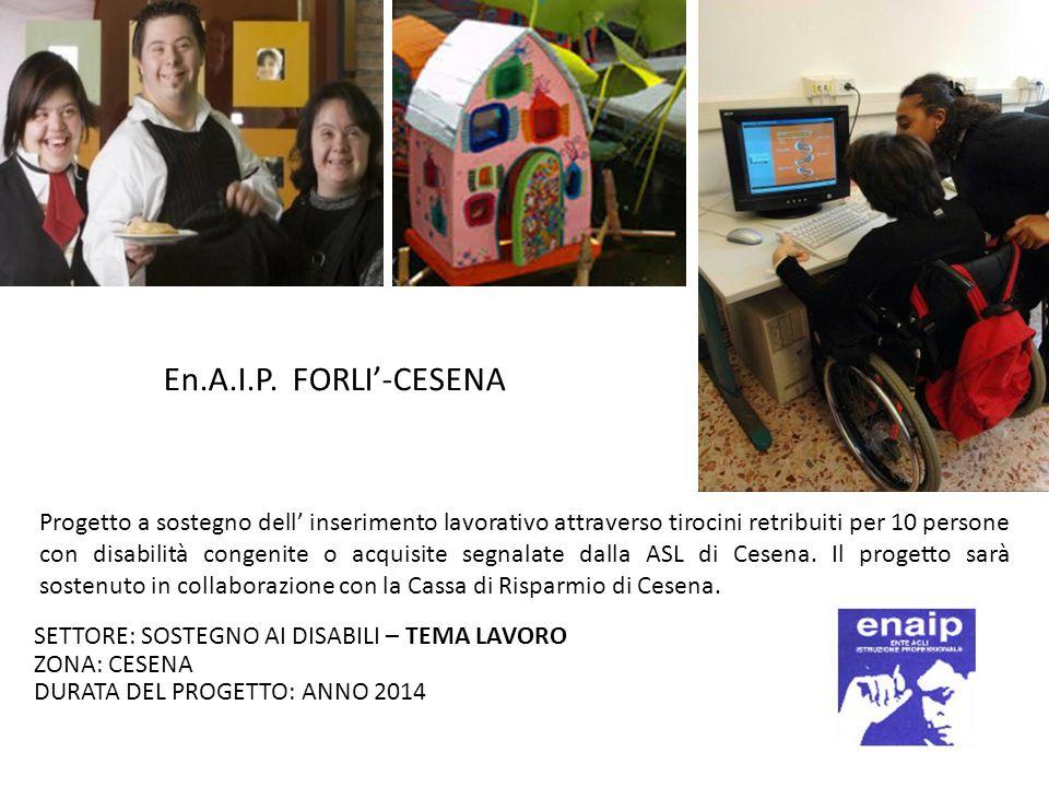 En.A.I.P. FORLI'-CESENA Progetto a sostegno dell' inserimento lavorativo attraverso tirocini retribuiti per 10 persone con disabilità congenite o acqu