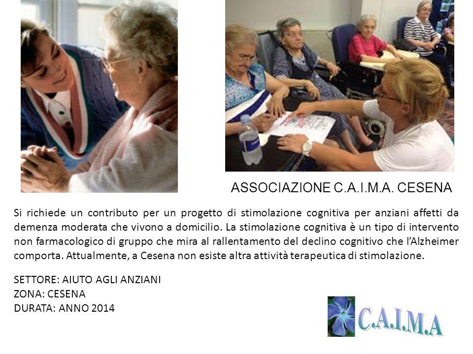 ASSOCIAZIONE C.A.I.M.A. CESENA Si richiede un contributo per un progetto di stimolazione cognitiva per anziani affetti da demenza moderata che vivono