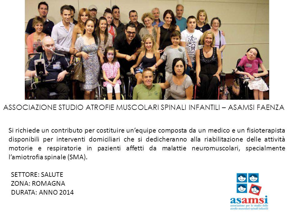 ASSOCIAZIONE STUDIO ATROFIE MUSCOLARI SPINALI INFANTILI – ASAMSI FAENZA Si richiede un contributo per costituire un'equipe composta da un medico e un