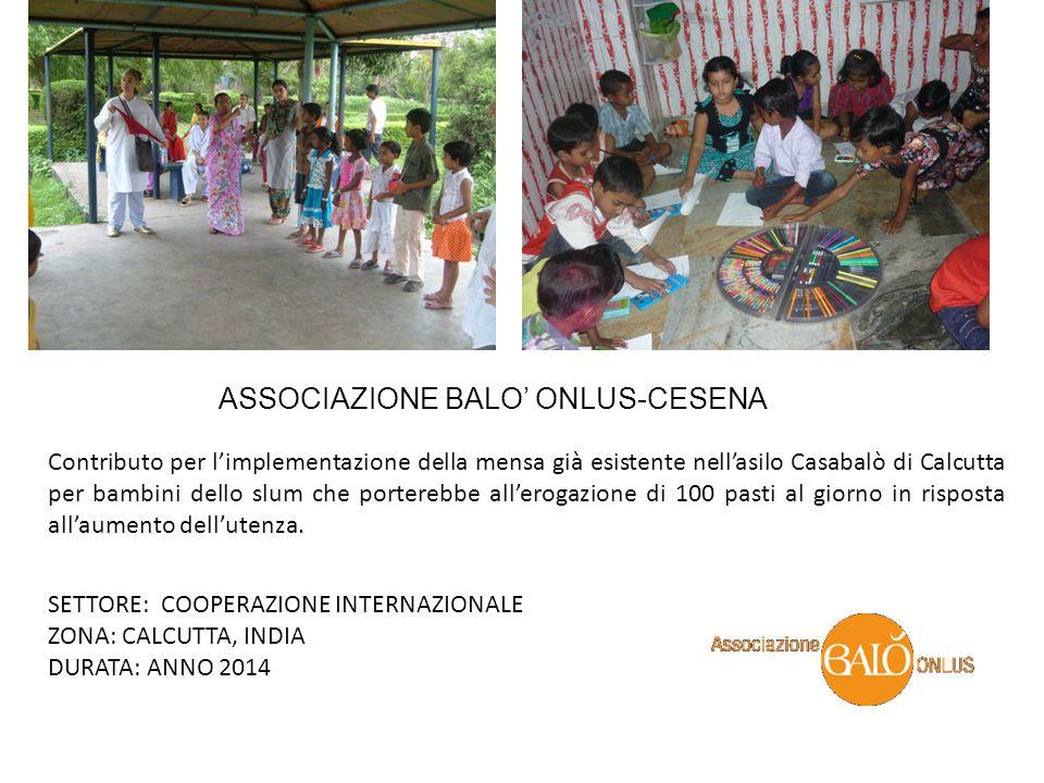 ASSOCIAZIONE BALO' ONLUS-CESENA SETTORE: COOPERAZIONE INTERNAZIONALE ZONA: CALCUTTA, INDIA DURATA: ANNO 2014 Contributo per l'implementazione della me