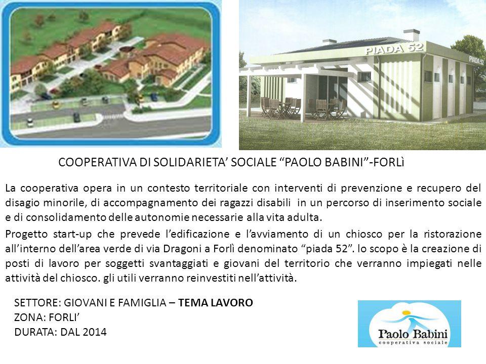 COOPERATIVA DI SOLIDARIETA' SOCIALE PAOLO BABINI -FORLì Progetto start-up che prevede l'edificazione e l'avviamento di un chiosco per la ristorazione all'interno dell'area verde di via Dragoni a Forlì denominato piada 52 .