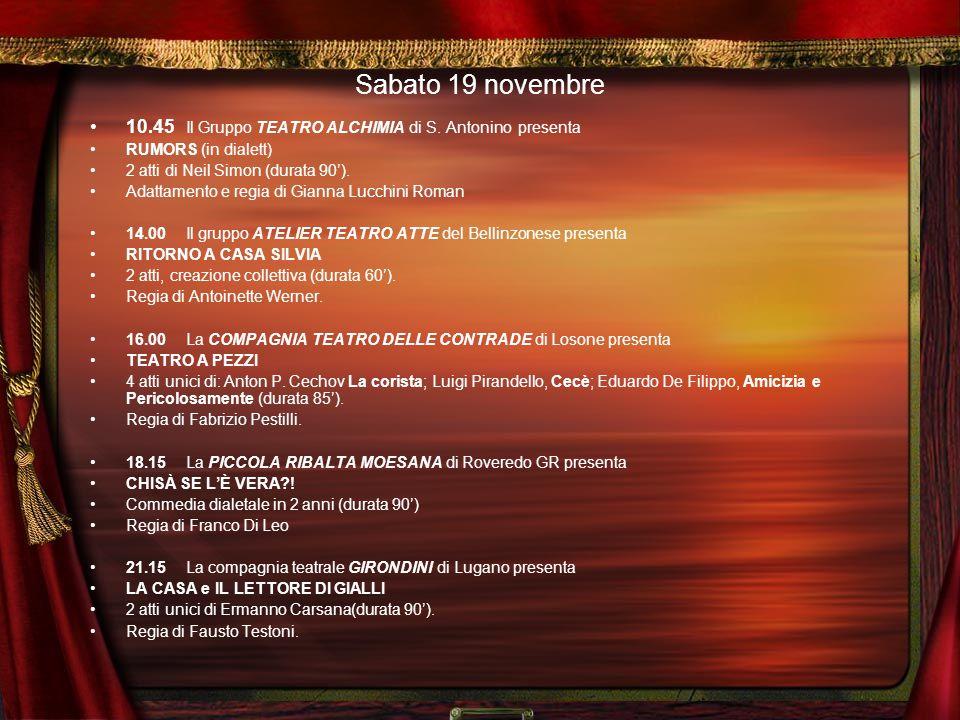 Venerdì 18 novembre 19.00Rinfresco nell'atrio del Teatro Foce. 20.00Saluto della Presidente della FFSI e inaugurazione della manifestazione alla prese