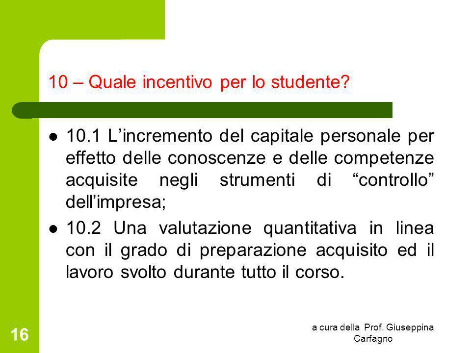 a cura della Prof. Giuseppina Carfagno 16 10 – Quale incentivo per lo studente? 10.1 L'incremento del capitale personale per effetto delle conoscenze