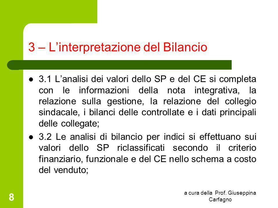 a cura della Prof. Giuseppina Carfagno 8 3 – L'interpretazione del Bilancio 3.1 L'analisi dei valori dello SP e del CE si completa con le informazioni