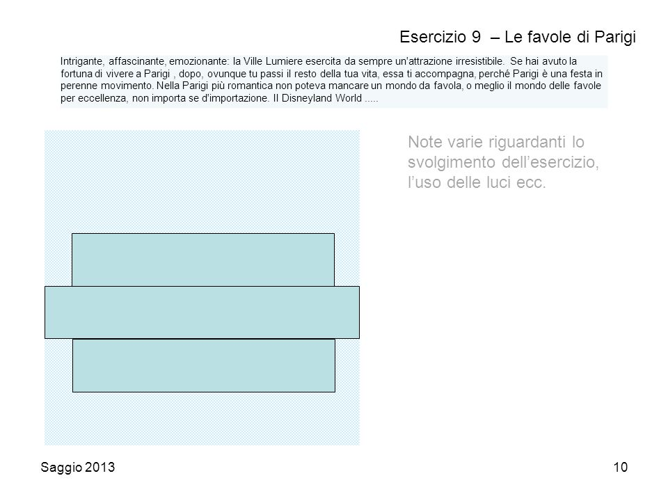 Saggio 201310 Esercizio 9 – Le favole di Parigi Note varie riguardanti lo svolgimento dell'esercizio, l'uso delle luci ecc.