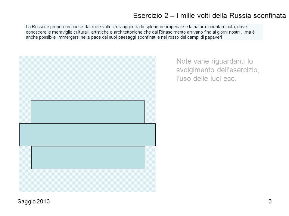 Saggio 20133 Esercizio 2 – I mille volti della Russia sconfinata Note varie riguardanti lo svolgimento dell'esercizio, l'uso delle luci ecc.