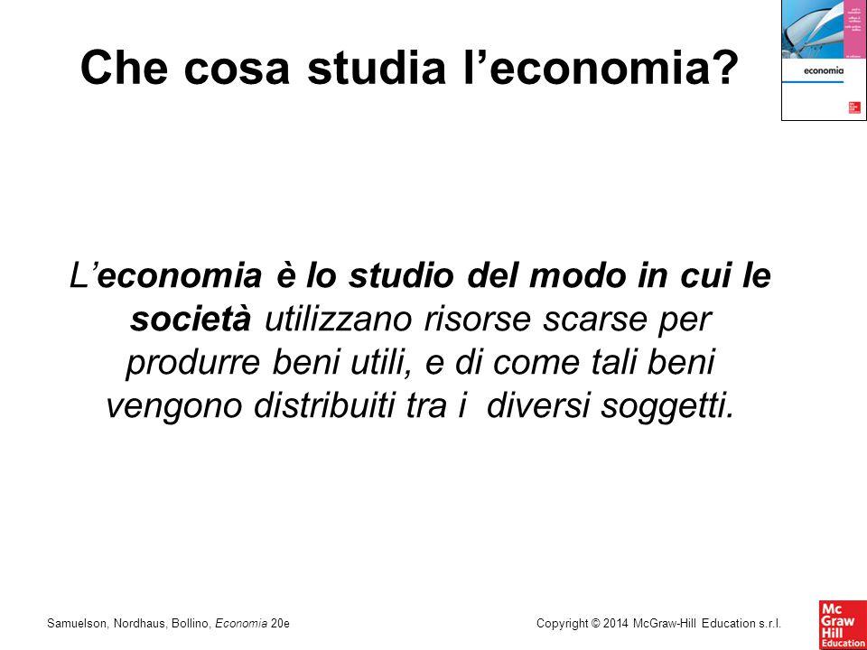 Samuelson, Nordhaus, Bollino, Economia 20eCopyright © 2014 McGraw-Hill Education s.r.l. Che cosa studia l'economia? L'economia è lo studio del modo in